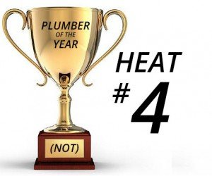 Plumber of the Year (Not) Awards – Heat 4